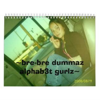 ~BRE-BRE DUMMAZ ALPHAB3T GURLZ~, ~bre-bre dumma... Wall Calendars