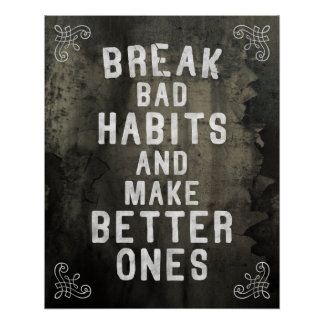 Break bad habits... Powerful Habit Changing Quote Poster