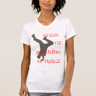 Break the meaning of Dance T-Shirt