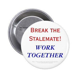 BREAK THE STALEMATE! WORK TOGETHER PIN