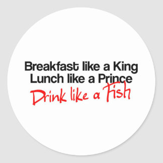 Breakfast like a king, lunch like a prince, drink round sticker