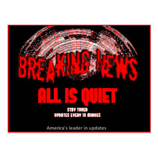 Breaking News!!! All is quiet Postcard
