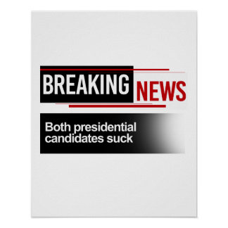 BREAKING NEWS - Both Candidates Suck - -  Poster