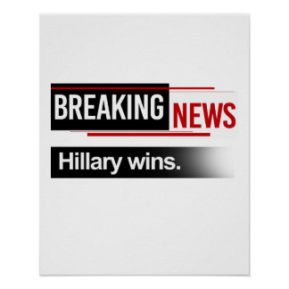 BREAKING NEWS - Hillary Wins - -  Poster