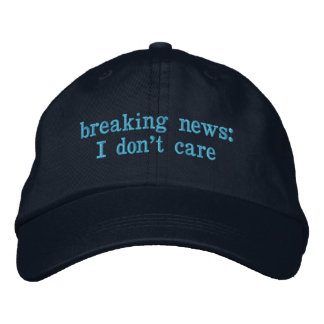 Breaking News: I Don't Care Embroidered Baseball Caps