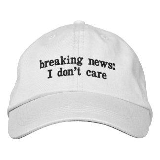 Breaking News: I Don't Care Embroidered Cap