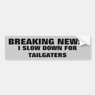 Breaking News: I Slow Down for Tailgaters Bumper Sticker