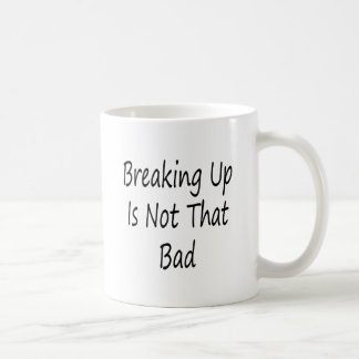 Breaking Up Is Not That Bad Mug