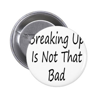 Breaking Up Is Not That Bad Pins