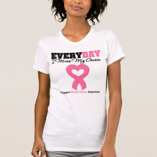 Breast Cancer-Everyday I Miss My Cousin Shirt