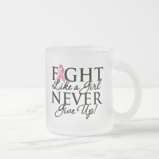 Breast Cancer Fight Like a Girl Never Give Up Mugs