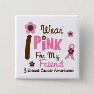 Breast Cancer I Wear Pink For My Friend 12 15 Cm Square Badge