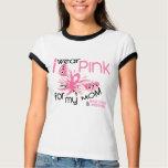 Breast Cancer I WEAR PINK FOR MY MOM 45 Tshirt