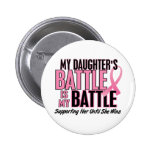 Breast Cancer My BATTLE TOO 1 Daughter Buttons