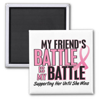Breast Cancer My BATTLE TOO 1 Friend Square Magnet