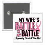 Breast Cancer My BATTLE TOO 1 Wife Pins