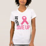 Breast Cancer Never Give Up Tshirts