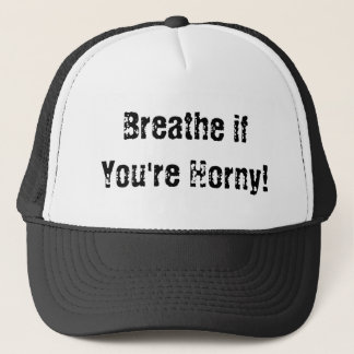 Breathe if You're Horny! Trucker Hat
