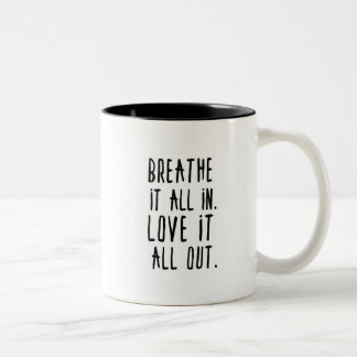 Breathe It In. Love it Out. Two-Tone Coffee Mug