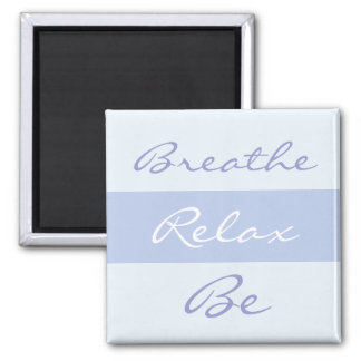 Breathe, Relax, Be slogan Square Magnet
