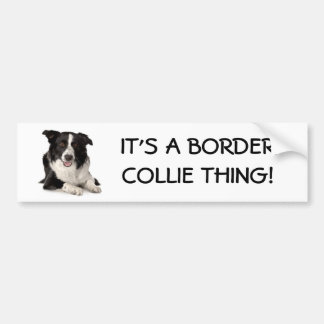 Breed-Border-Collie, IT'S A BORDER COLLIE THING! Bumper Sticker