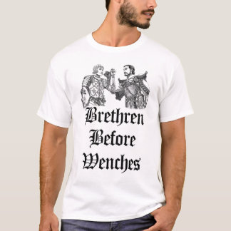 Brethren Before Wenches T-Shirt