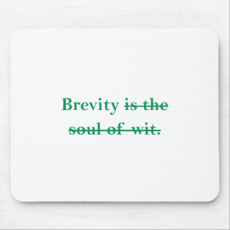 Brevity is the soul of wit. mouse pad