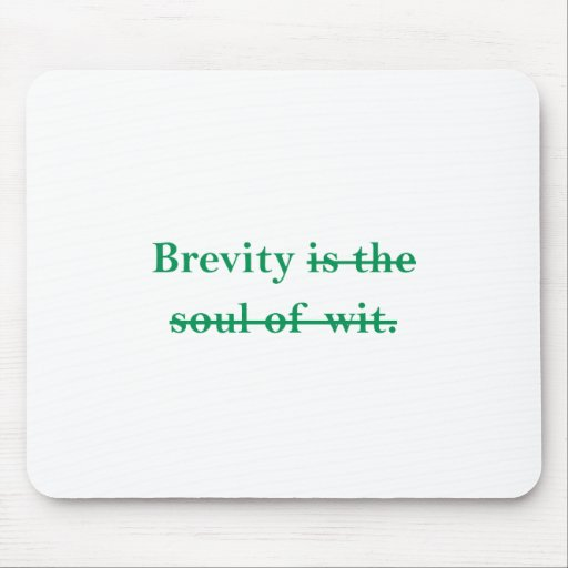 Brevity is the soul of wit. mousepad