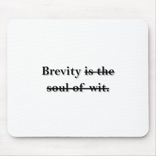 brevity is the soul of wit. mousepads