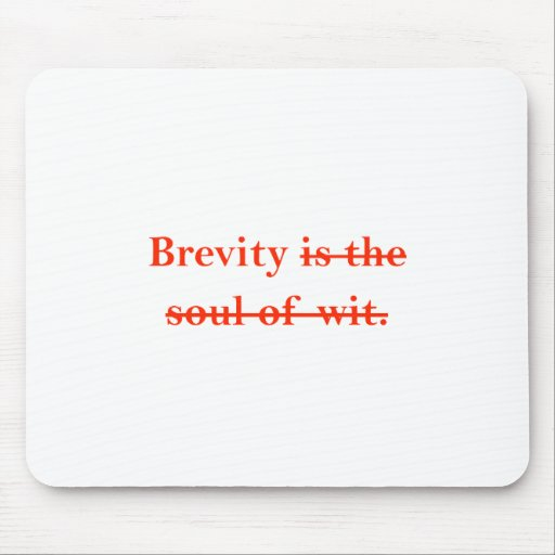 Brevity is the soul of wit. mouse pads