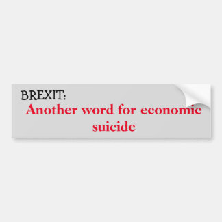 Brexit: Economic suicide Bumper Sticker