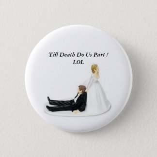 Bride Pin, Till Death Do Us Part ! LOL 6 Cm Round Badge