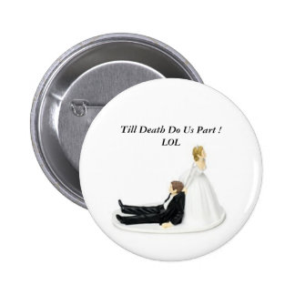 Bride Pin, Till Death Do Us Part ! LOL 6 Cm Round Badge