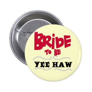 Bride to Be YeeHaw T-shirts and Gifts Pins