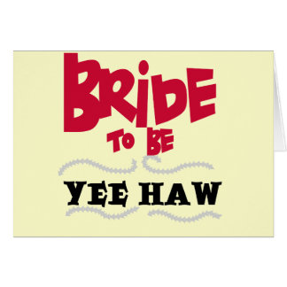 Bride to Be YeeHaw T-shirts and Gifts Greeting Cards