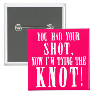 Bride to Be You Had Your Shot 15 Cm Square Badge