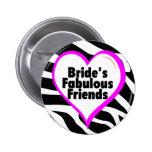 Brides Fabulous Friends Zebra Stripes Badge