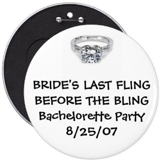 BRIDE'S LAST FLING BEFORE FOR THE BLING 6 CM ROUND BADGE