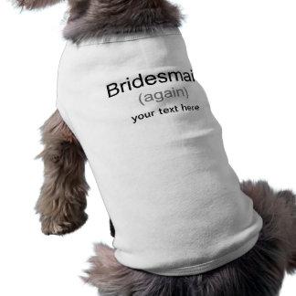 Bridesmaid Again Dog Shirt