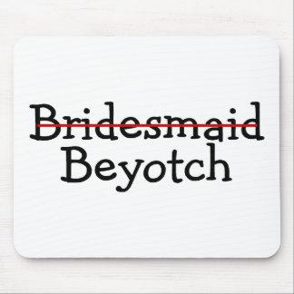 Bridesmaid Beyotch Mousepad