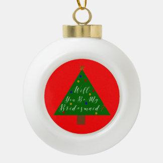 Bridesmaid Proposal Christmas Tree Ceramic Ball Christmas Ornament