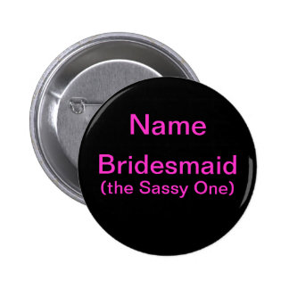 Bridesmaid Sassy One 6 Cm Round Badge