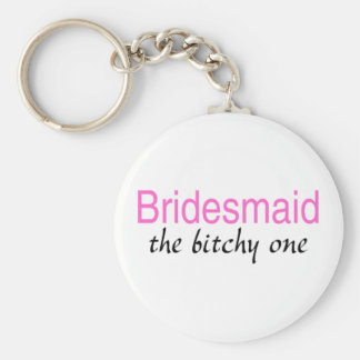 Bridesmaid The Bitchy One Basic Round Button Key Ring