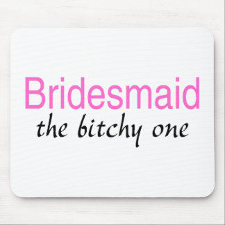 Bridesmaid The Bitchy One Mouse Pad