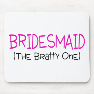 Bridesmaid The Bratty One Mousepads