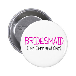 Bridesmaid The Cheerful One 6 Cm Round Badge
