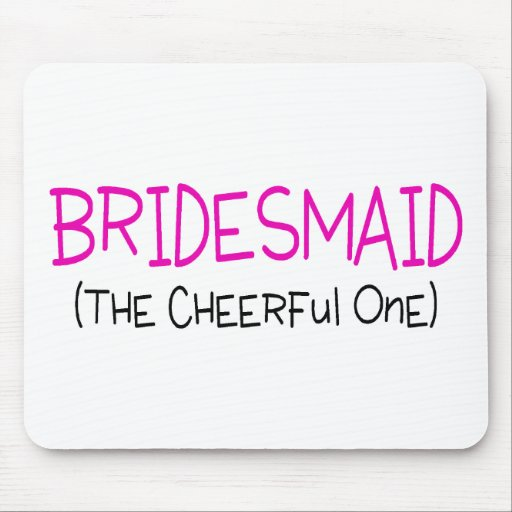 Bridesmaid The Cheerful One Mouse Pads
