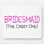 Bridesmaid The Crazy One Mousemats
