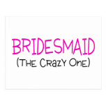 Bridesmaid The Crazy One Post Card