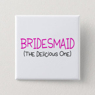 Bridesmaid The Delicious One 15 Cm Square Badge